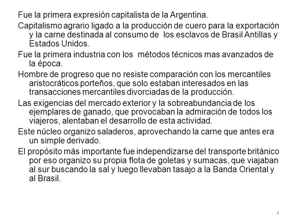 Fue la primera expresión capitalista de la Argentina.