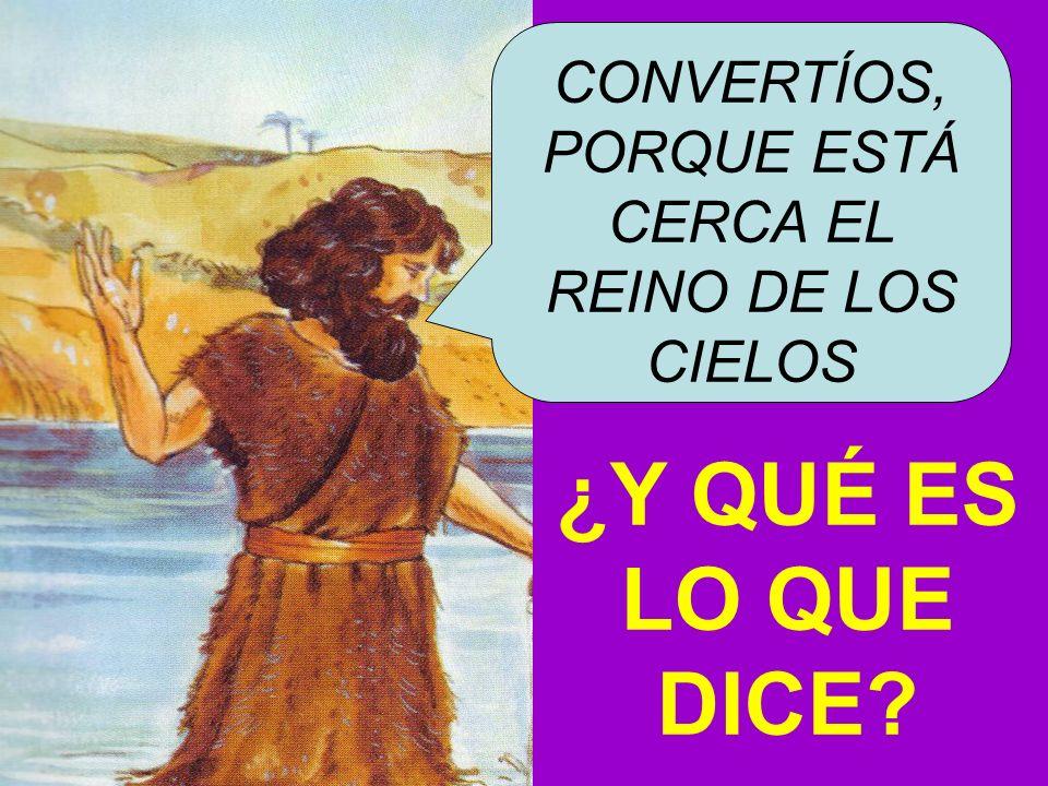 CONVERTÍOS, PORQUE ESTÁ CERCA EL REINO DE LOS CIELOS