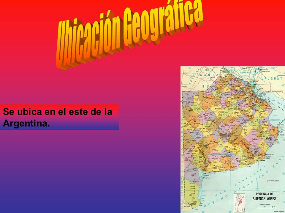 Ubicación Geográfica Se ubica en el este de la Argentina.