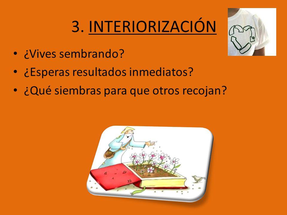 3. INTERIORIZACIÓN ¿Vives sembrando ¿Esperas resultados inmediatos