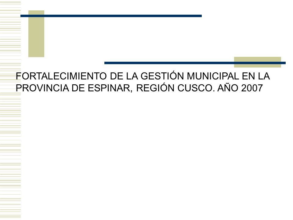 FORTALECIMIENTO DE LA GESTIÓN MUNICIPAL EN LA PROVINCIA DE ESPINAR, REGIÓN CUSCO. AÑO 2007