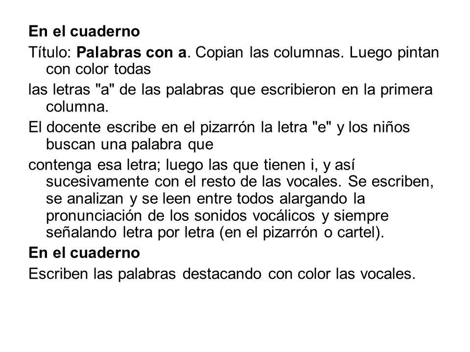 En el cuaderno Título: Palabras con a. Copian las columnas. Luego pintan con color todas.