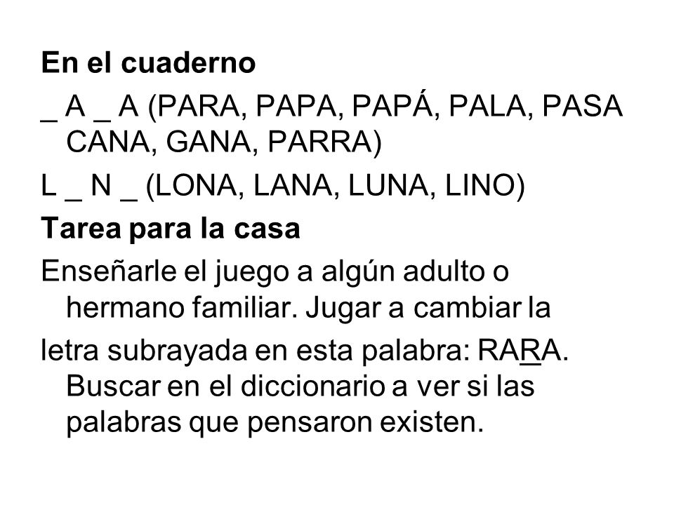En el cuaderno _ A _ A (PARA, PAPA, PAPÁ, PALA, PASA CANA, GANA, PARRA) L _ N _ (LONA, LANA, LUNA, LINO)