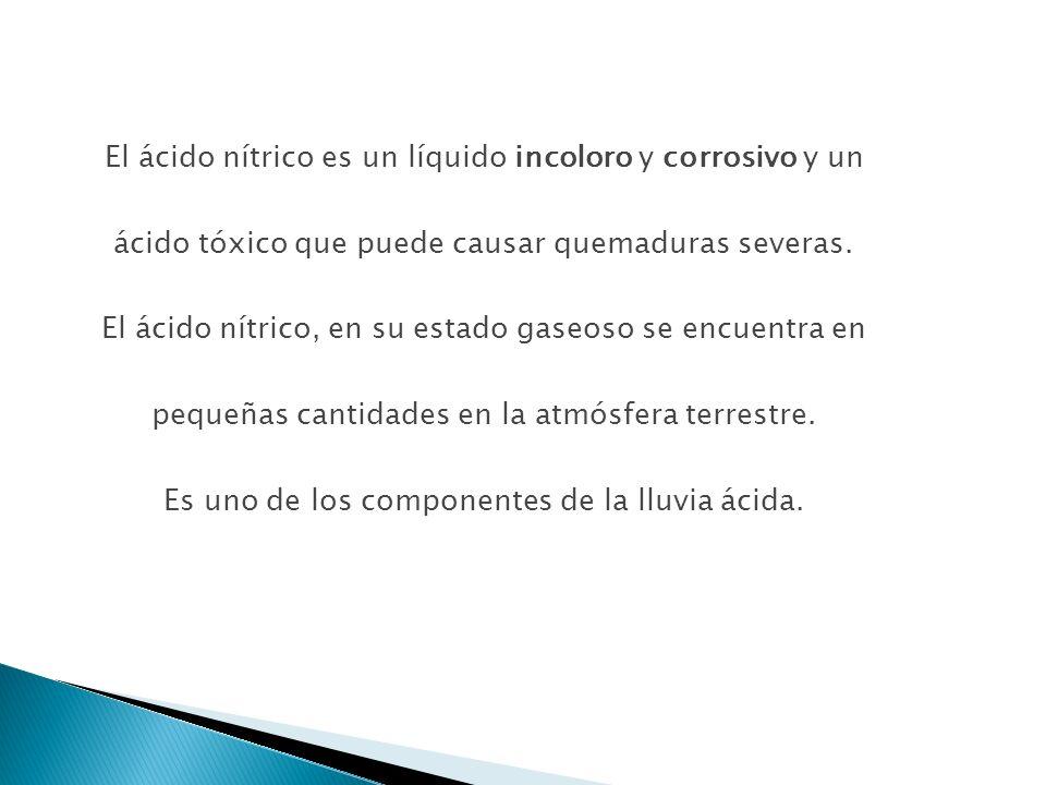 El ácido nítrico es un líquido incoloro y corrosivo y un