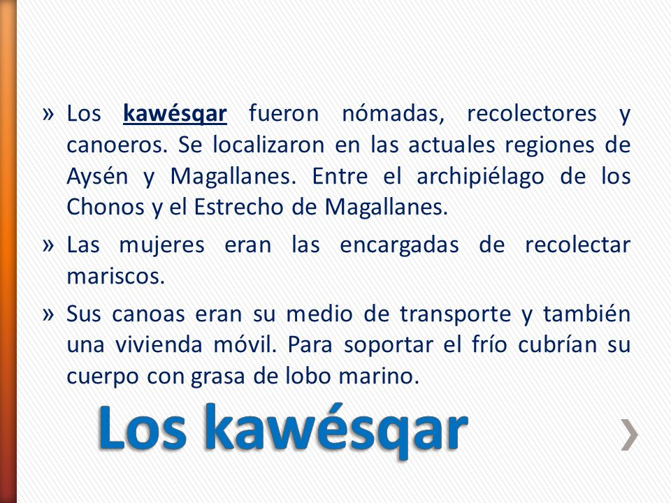 Los kawésqar fueron nómadas, recolectores y canoeros