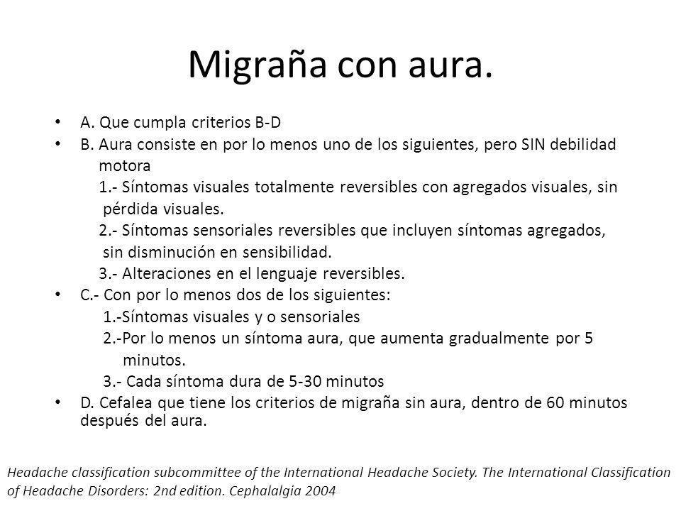 Migraña con aura. A. Que cumpla criterios B-D