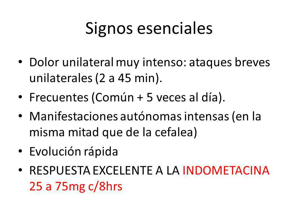Signos esenciales Dolor unilateral muy intenso: ataques breves unilaterales (2 a 45 min). Frecuentes (Común + 5 veces al día).