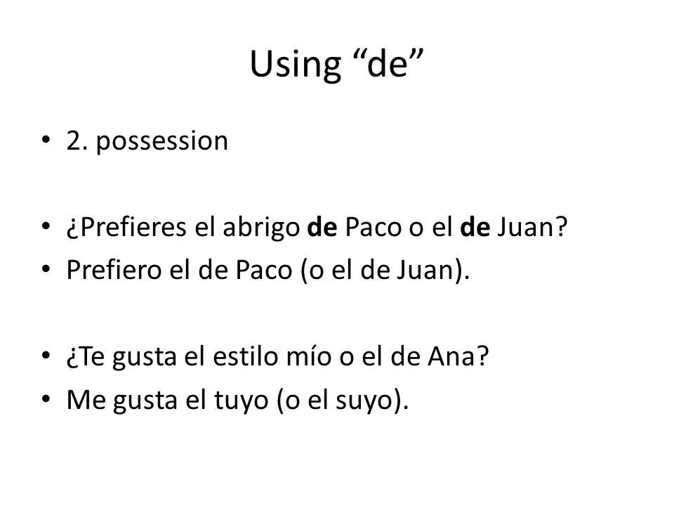 Using de 2. possession ¿Prefieres el abrigo de Paco o el de Juan
