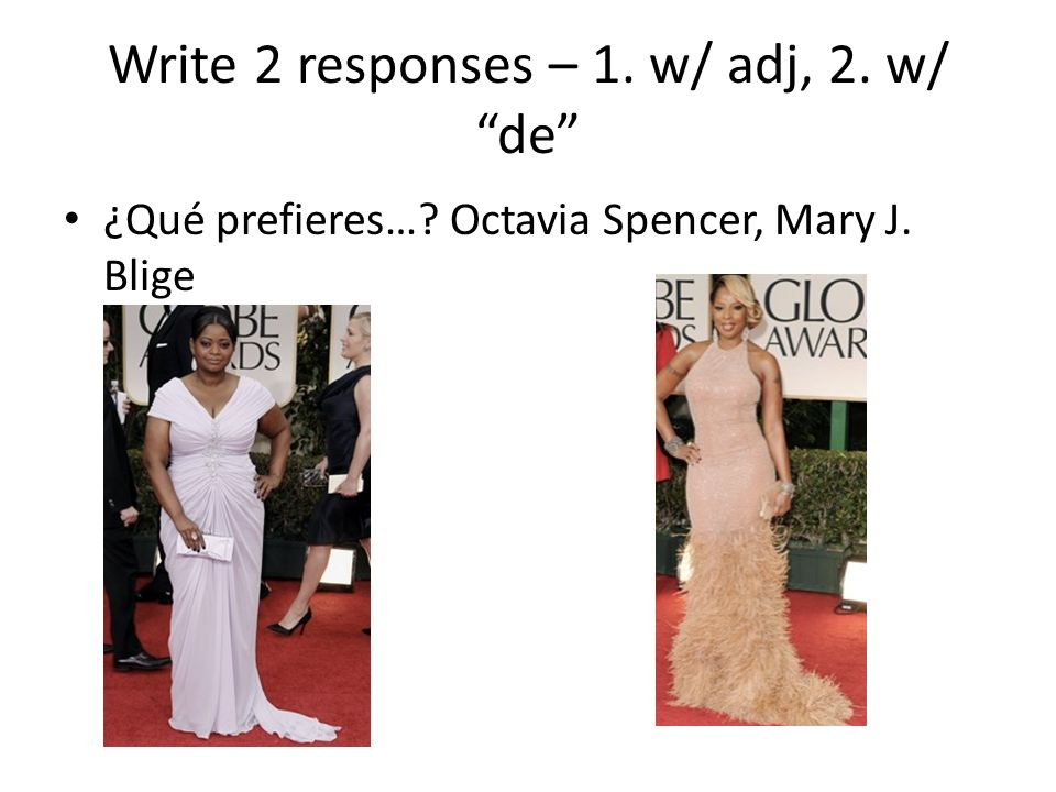 Write 2 responses – 1. w/ adj, 2. w/ de
