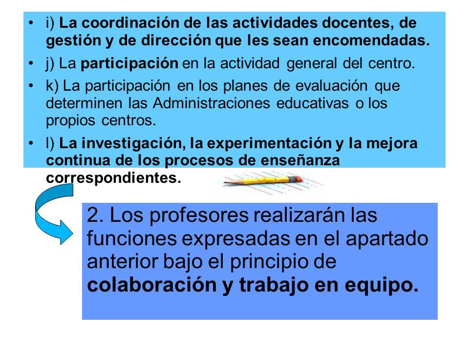 i) La coordinación de las actividades docentes, de gestión y de dirección que les sean encomendadas.
