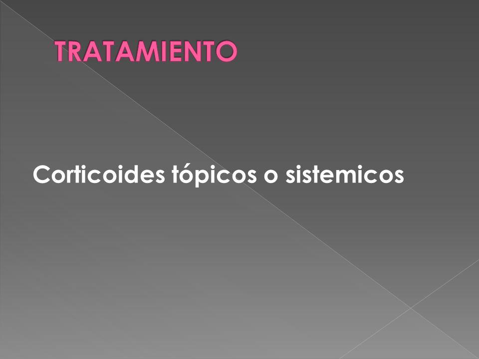 TRATAMIENTO Corticoides tópicos o sistemicos