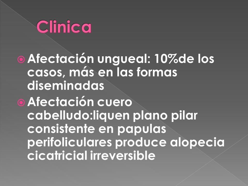 Clinica Afectación ungueal: 10%de los casos, más en las formas diseminadas.