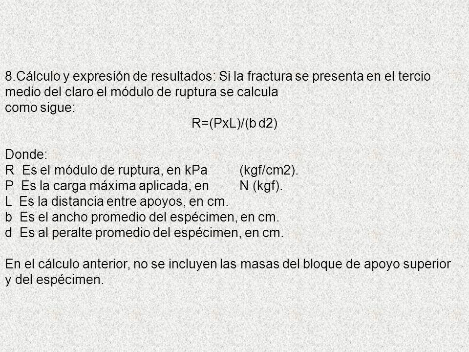 8.Cálculo y expresión de resultados: Si la fractura se presenta en el tercio medio del claro el módulo de ruptura se calcula