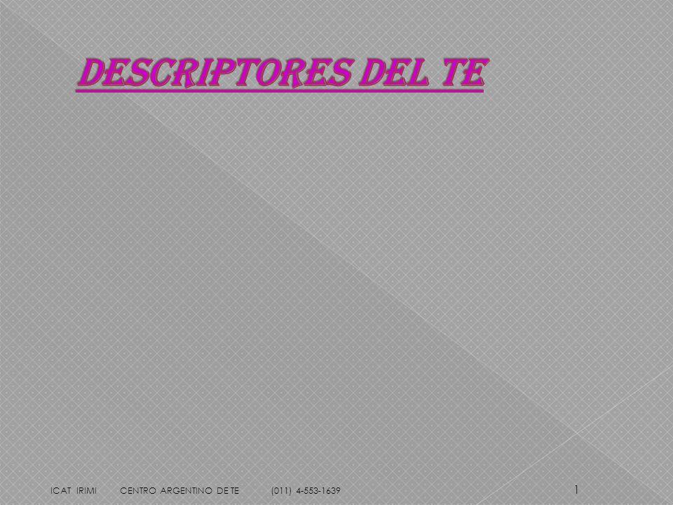 Descriptores Del Te ICAT IRIMI CENTRO ARGENTINO DE TE (011) 4-553-1639