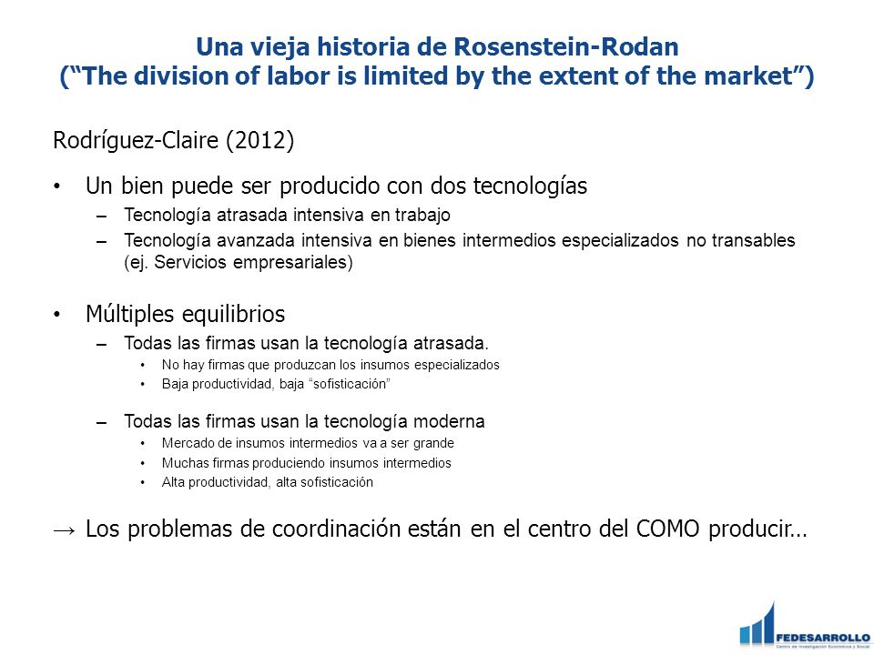 Una vieja historia de Rosenstein-Rodan ( The division of labor is limited by the extent of the market )