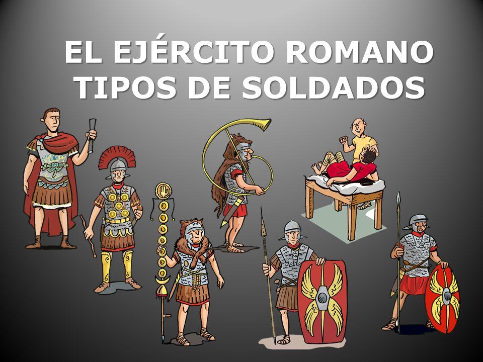 EL EJÉRCITO ROMANO TIPOS DE SOLDADOS