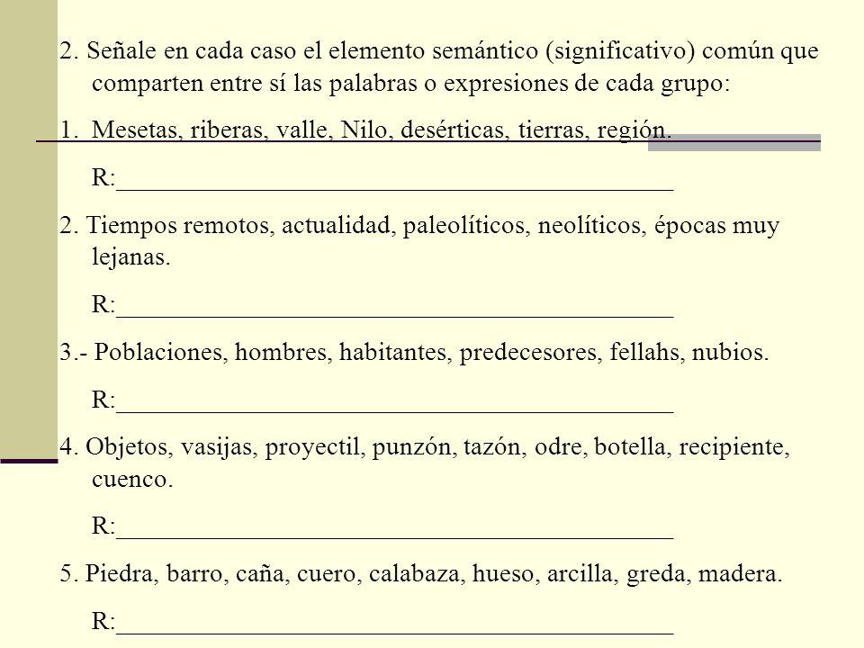 2. Señale en cada caso el elemento semántico (significativo) común que comparten entre sí las palabras o expresiones de cada grupo: