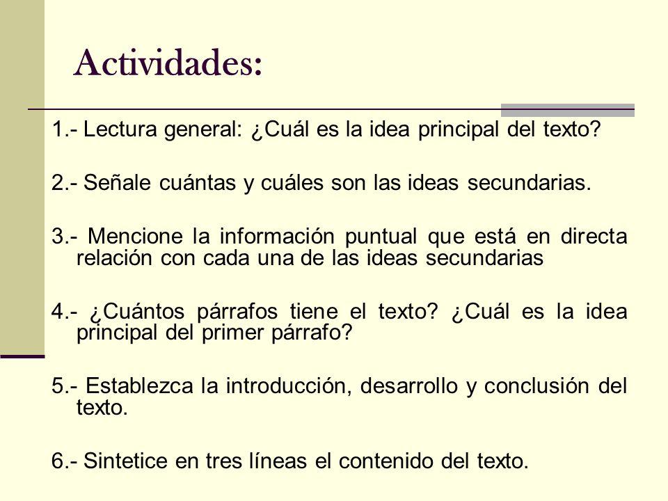 Actividades: 1.- Lectura general: ¿Cuál es la idea principal del texto 2.- Señale cuántas y cuáles son las ideas secundarias.