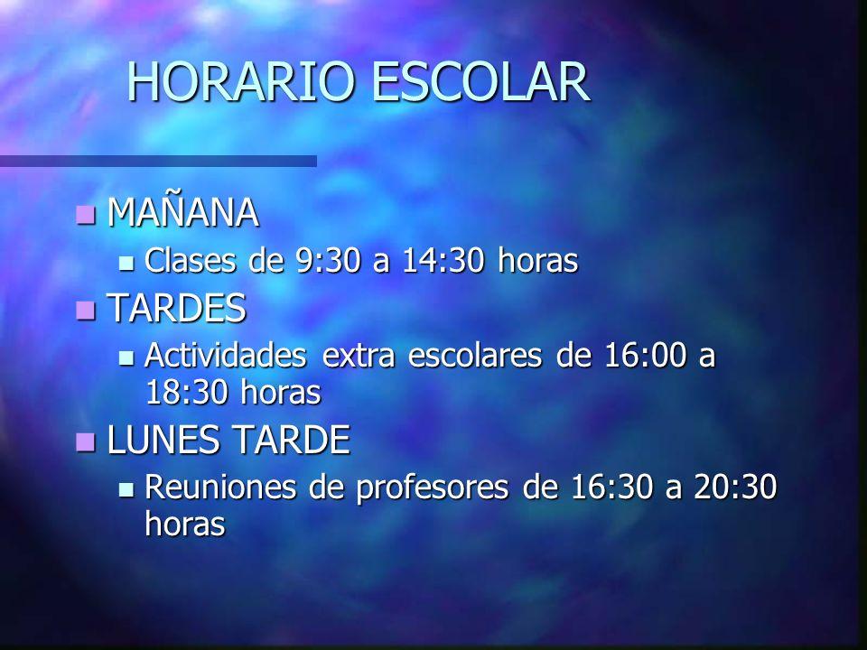 HORARIO ESCOLAR MAÑANA TARDES LUNES TARDE Clases de 9:30 a 14:30 horas