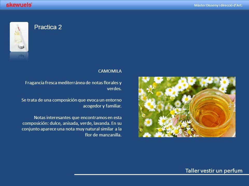 Practica 2 CAMOMILA. Fragancia fresca mediterránea de notas florales y verdes.
