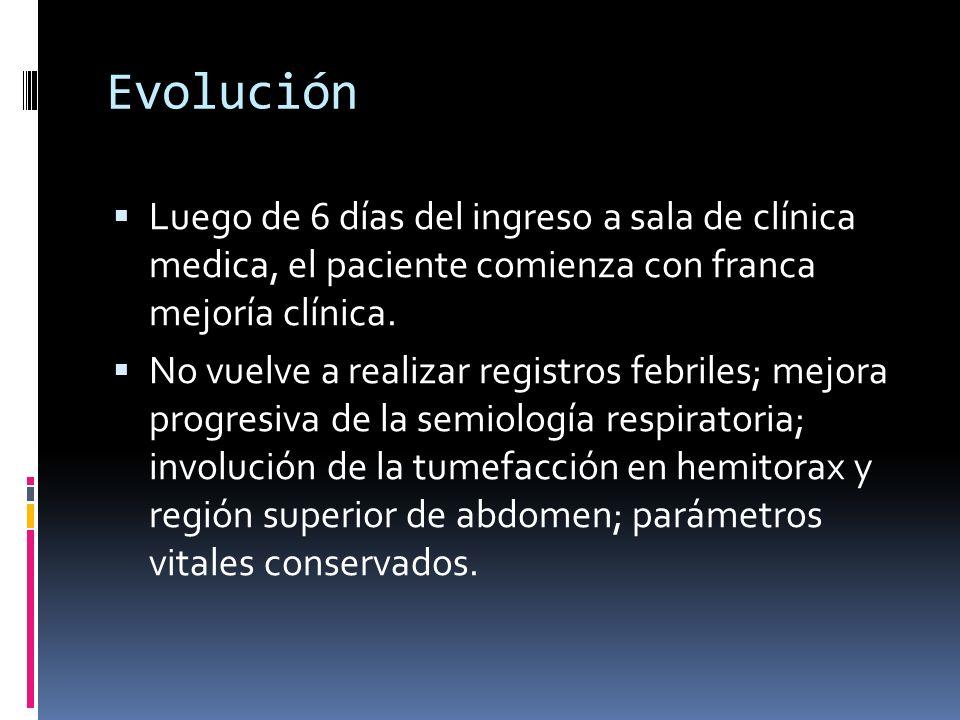 Evolución Luego de 6 días del ingreso a sala de clínica medica, el paciente comienza con franca mejoría clínica.