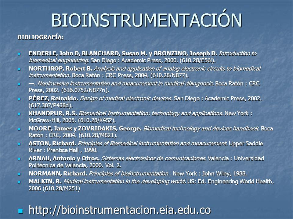 BIOINSTRUMENTACIÓN http://bioinstrumentacion.eia.edu.co BIBLIOGRAFÍA: