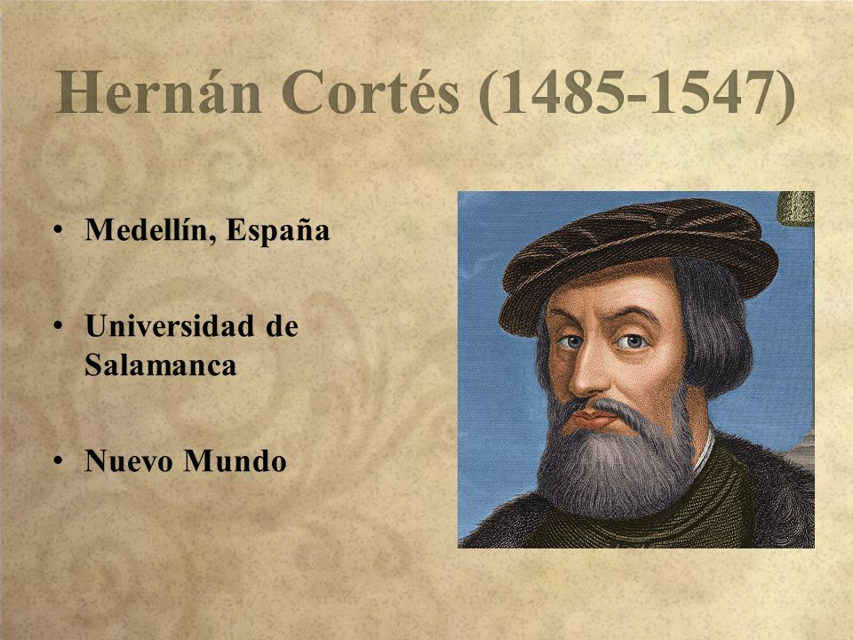 Hernán Cortés (1485-1547) Medellín, España Universidad de Salamanca
