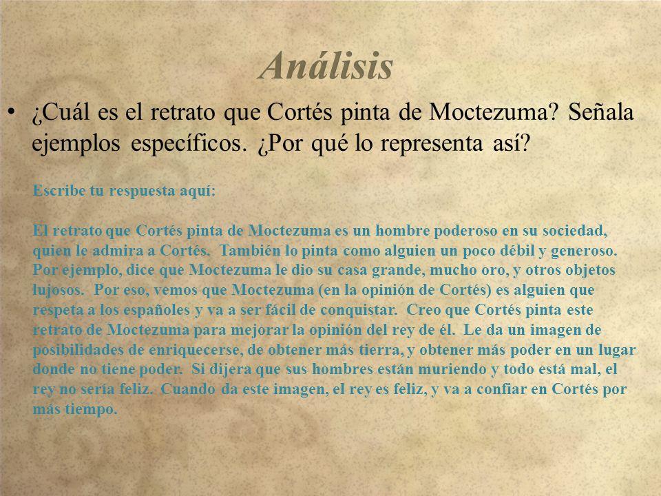 Análisis ¿Cuál es el retrato que Cortés pinta de Moctezuma Señala ejemplos específicos. ¿Por qué lo representa así