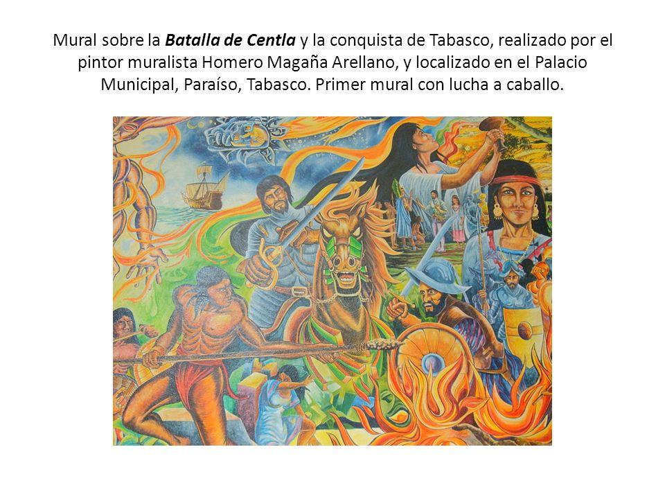 Mural sobre la Batalla de Centla y la conquista de Tabasco, realizado por el pintor muralista Homero Magaña Arellano, y localizado en el Palacio Municipal, Paraíso, Tabasco.