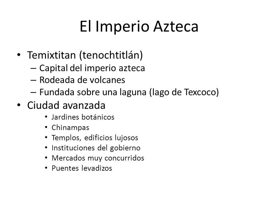 El Imperio Azteca Temixtitan (tenochtitlán) Ciudad avanzada