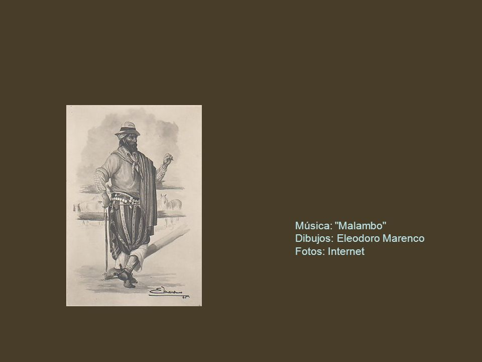 Música: Malambo Dibujos: Eleodoro Marenco Fotos: Internet