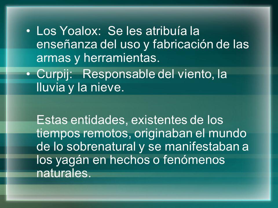 Los Yoalox: Se les atribuía la enseñanza del uso y fabricación de las armas y herramientas.