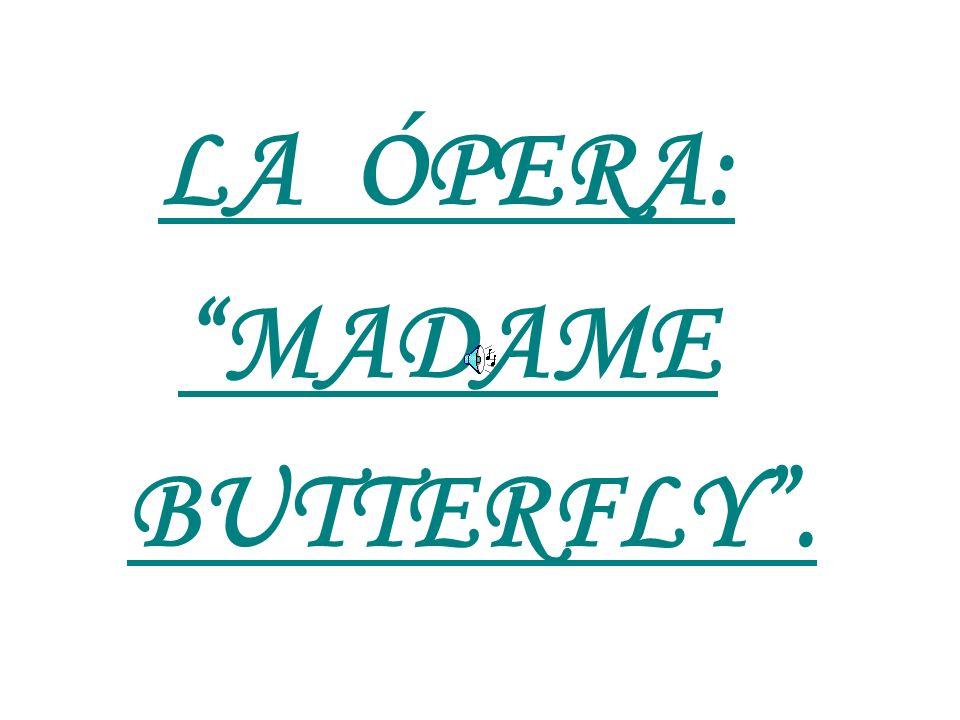 LA ÓPERA: MADAME BUTTERFLY .