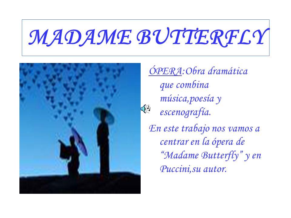 MADAME BUTTERFLY ÓPERA:Obra dramática que combina música,poesía y escenografía.