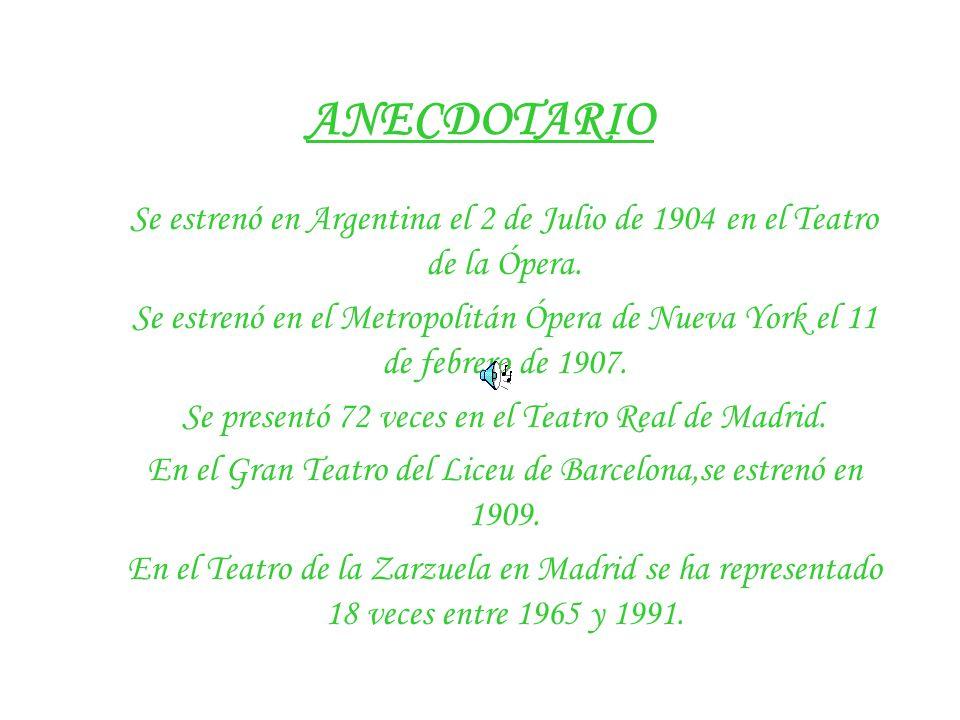 ANECDOTARIO Se estrenó en Argentina el 2 de Julio de 1904 en el Teatro de la Ópera.
