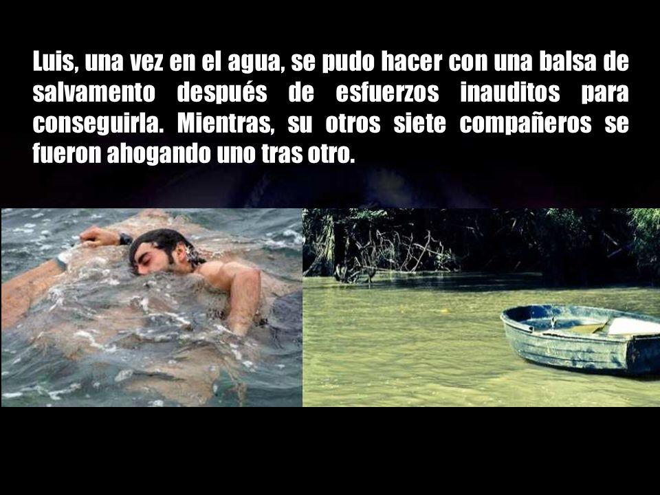 Luis, una vez en el agua, se pudo hacer con una balsa de salvamento después de esfuerzos inauditos para conseguirla.