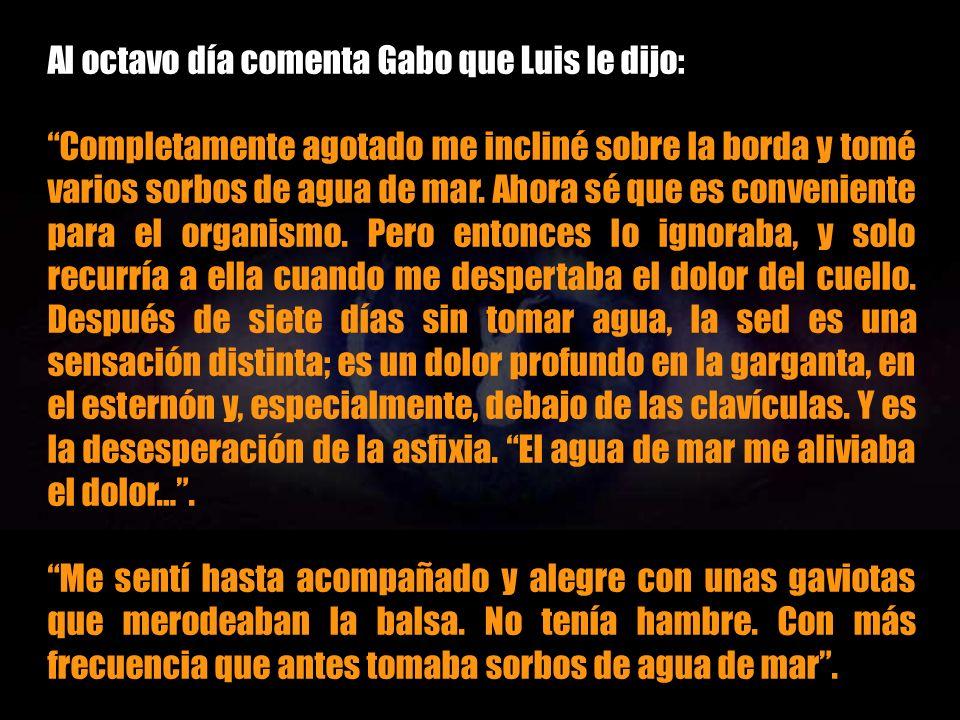 Al octavo día comenta Gabo que Luis le dijo: