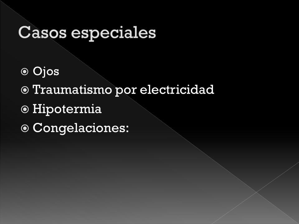 Casos especiales Traumatismo por electricidad Hipotermia
