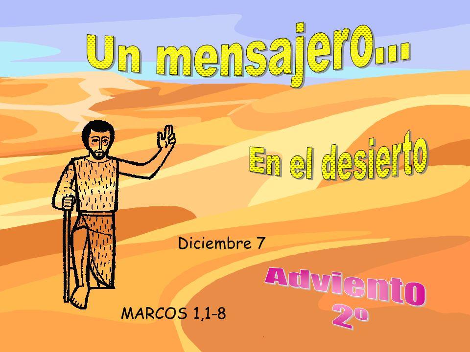 Un mensajero... En el desierto Diciembre 7 Adviento 2º MARCOS 1,1-8 .