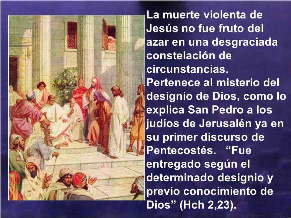 La muerte violenta de Jesús no fue fruto del azar en una desgraciada constelación de