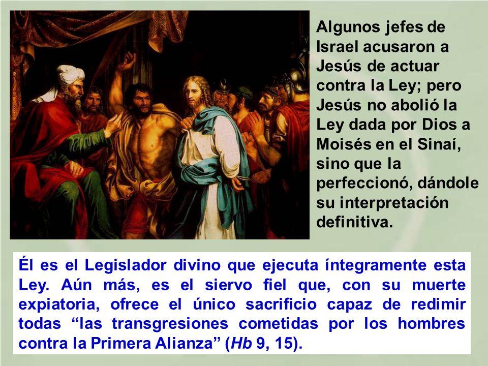 Algunos jefes de Israel acusaron a Jesús de actuar contra la Ley; pero Jesús no abolió la Ley dada por Dios a Moisés en el Sinaí, sino que la perfeccionó, dándole su interpretación definitiva.