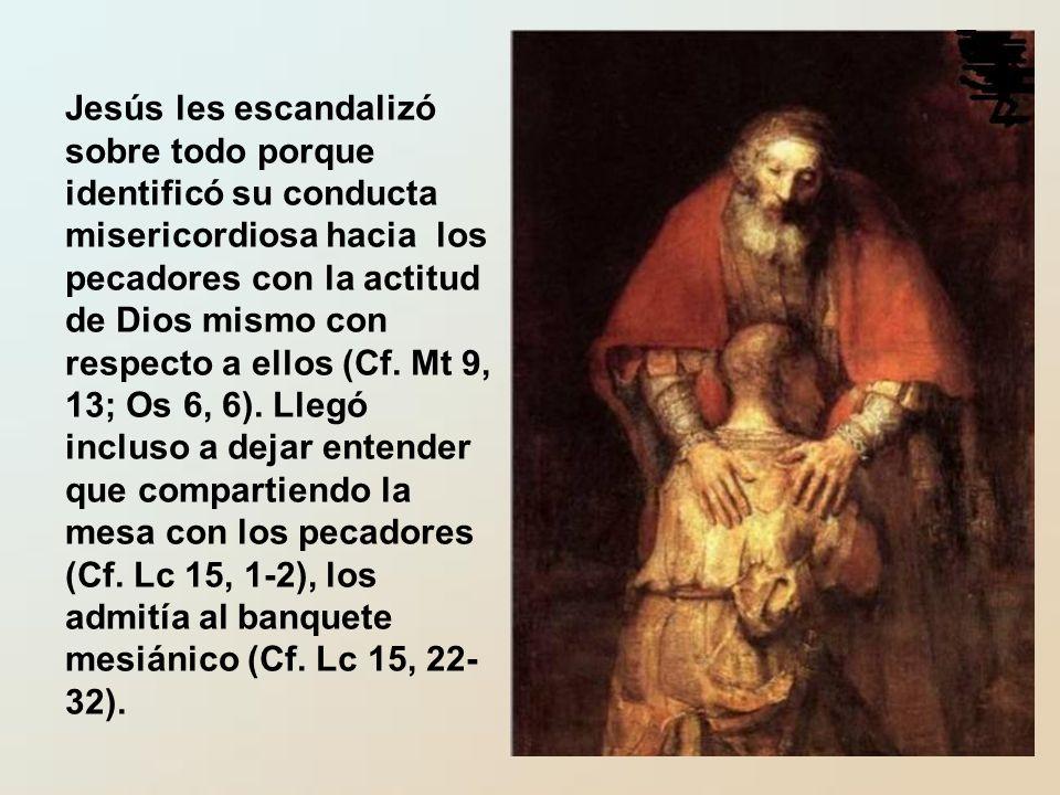 Jesús les escandalizó sobre todo porque identificó su conducta misericordiosa hacia los