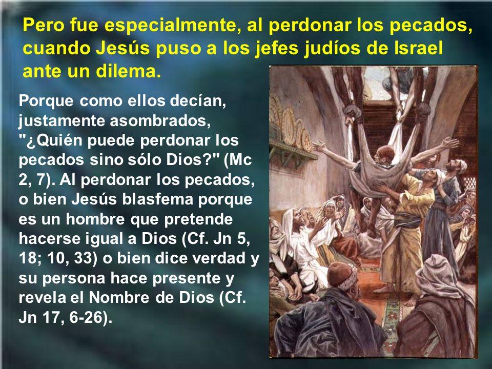 Pero fue especialmente, al perdonar los pecados, cuando Jesús puso a los jefes judíos de Israel ante un dilema.