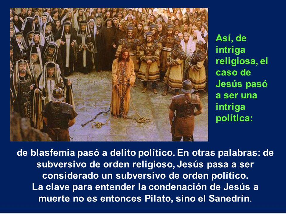 Así, de intriga religiosa, el caso de Jesús pasó a ser una intriga política: