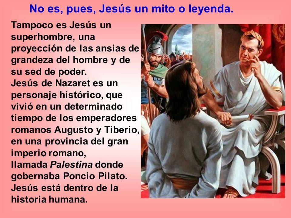 No es, pues, Jesús un mito o leyenda.