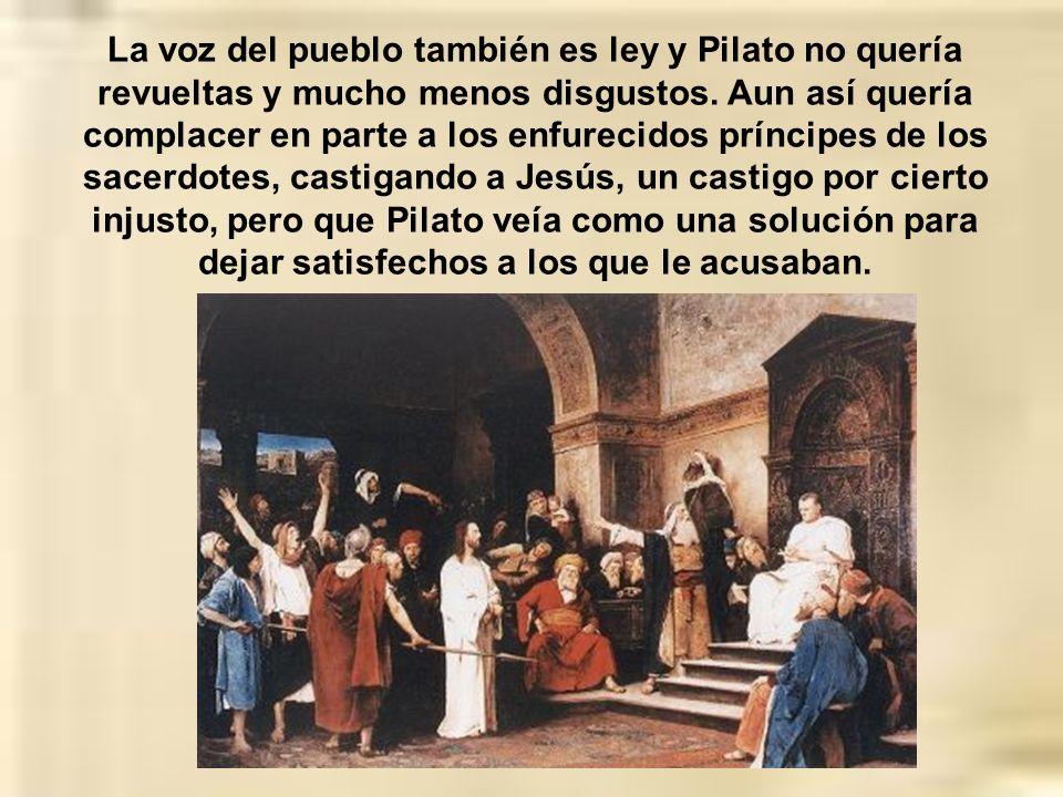 La voz del pueblo también es ley y Pilato no quería revueltas y mucho menos disgustos.