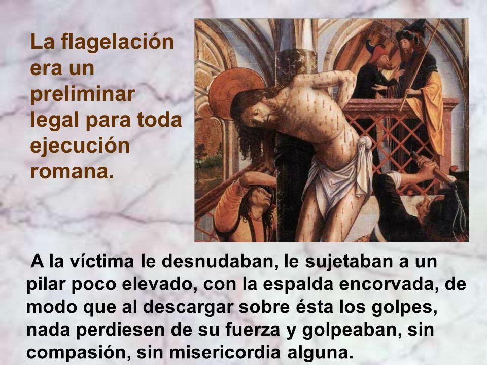 La flagelación era un preliminar legal para toda ejecución romana.
