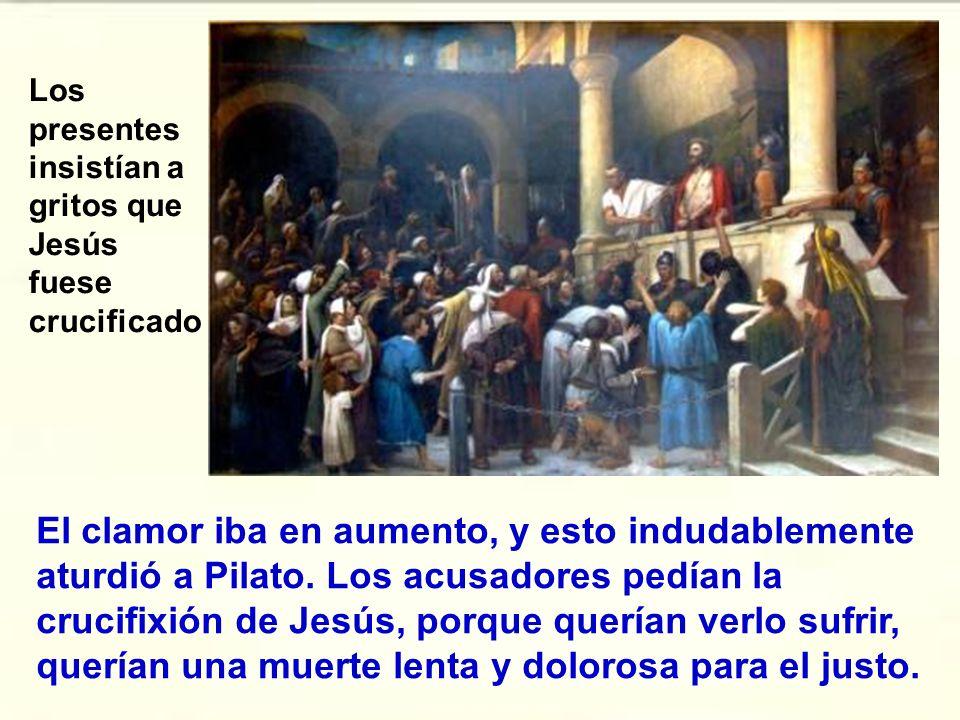 Los presentes insistían a gritos que Jesús fuese crucificado