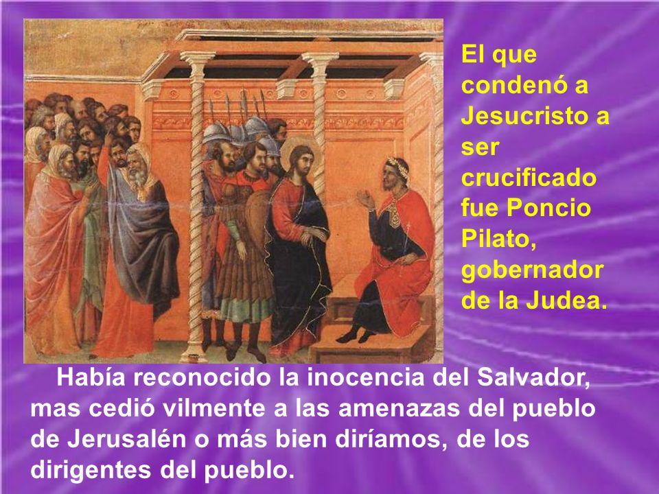 El que condenó a Jesucristo a ser crucificado fue Poncio Pilato, gobernador de la Judea.