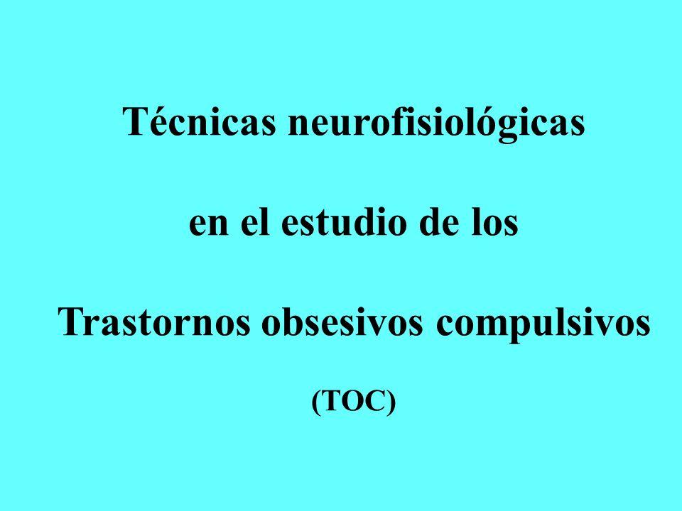 Técnicas neurofisiológicas Trastornos obsesivos compulsivos